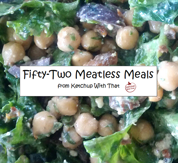 Fifty-Two Meatless Meals Cookbook from Ketchup With That